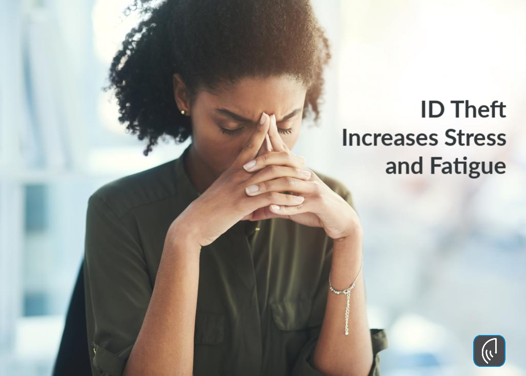 ID Theft Increases Stress and Fatigue