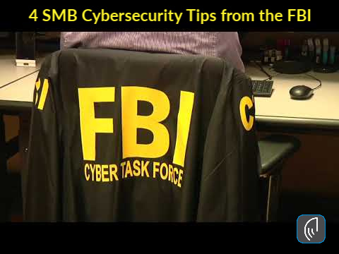 4 SMB Cybersecurity Tips from the FBI