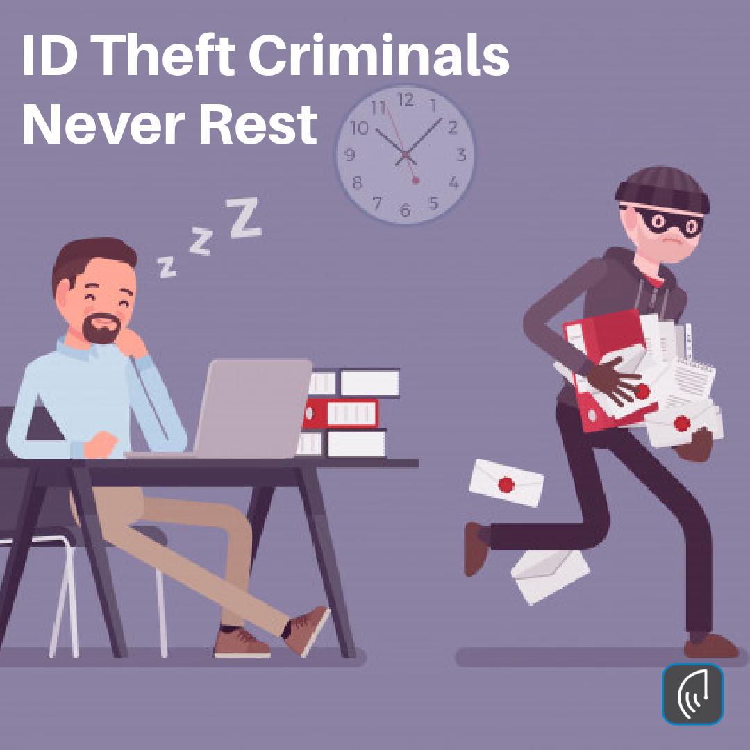 ID Theft Criminals Never Rest