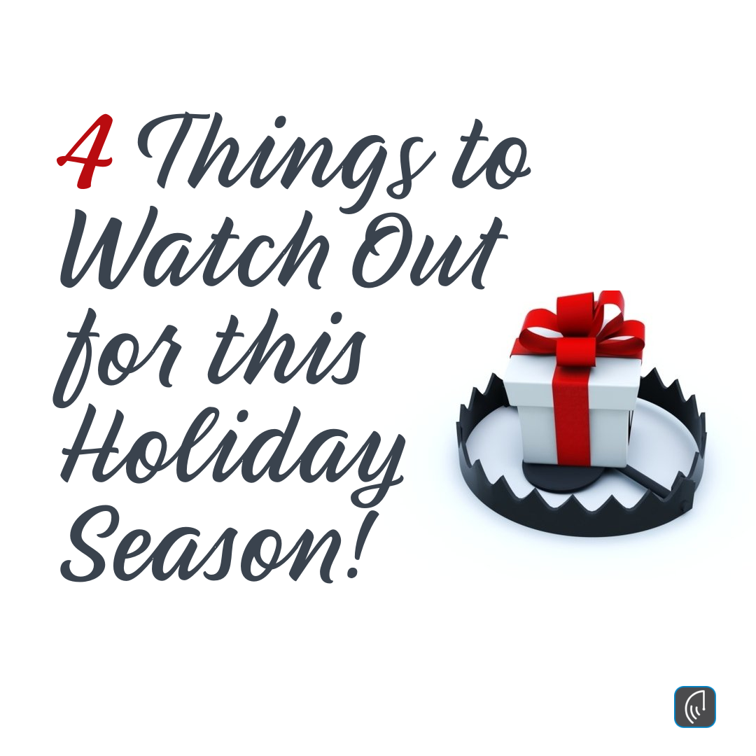 4 Things to Watch Out for this Holiday Season!