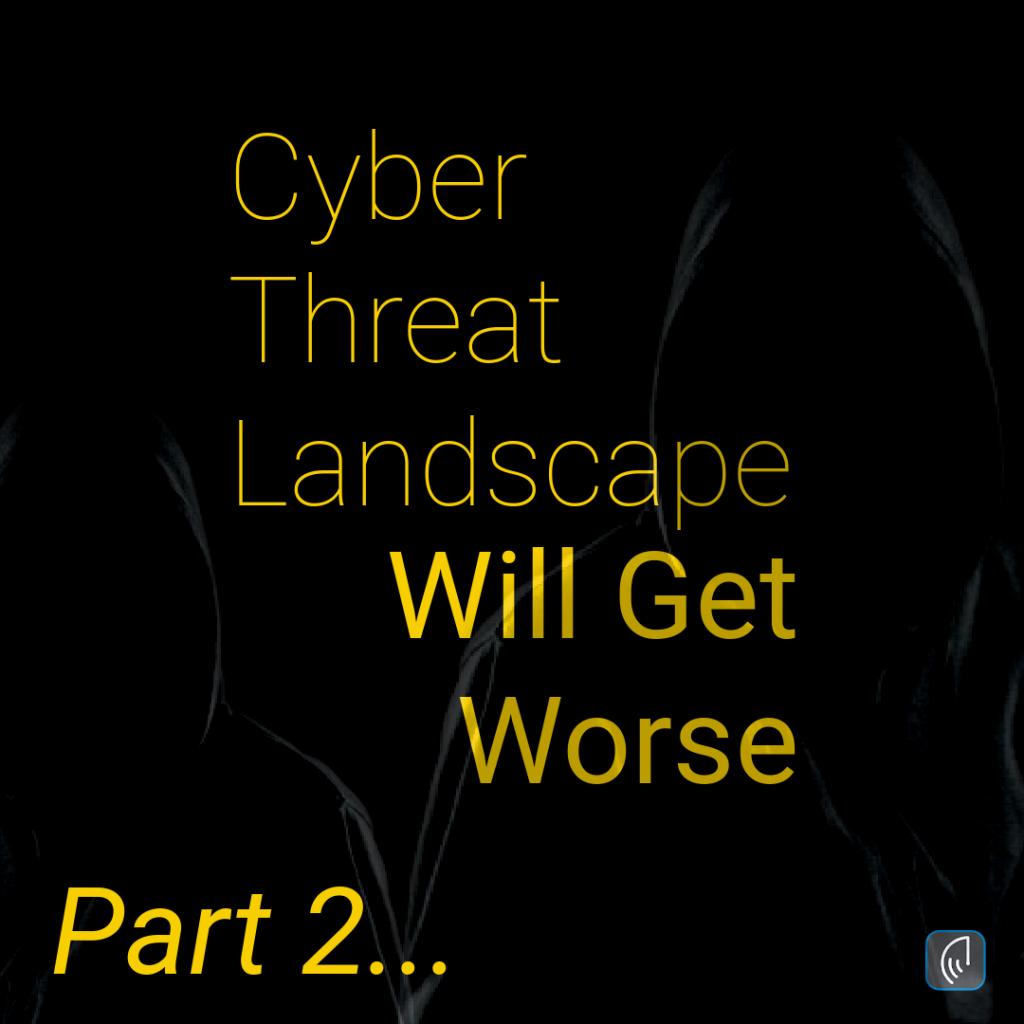 Cyber Threat Landscape Will Get Worse Part 2